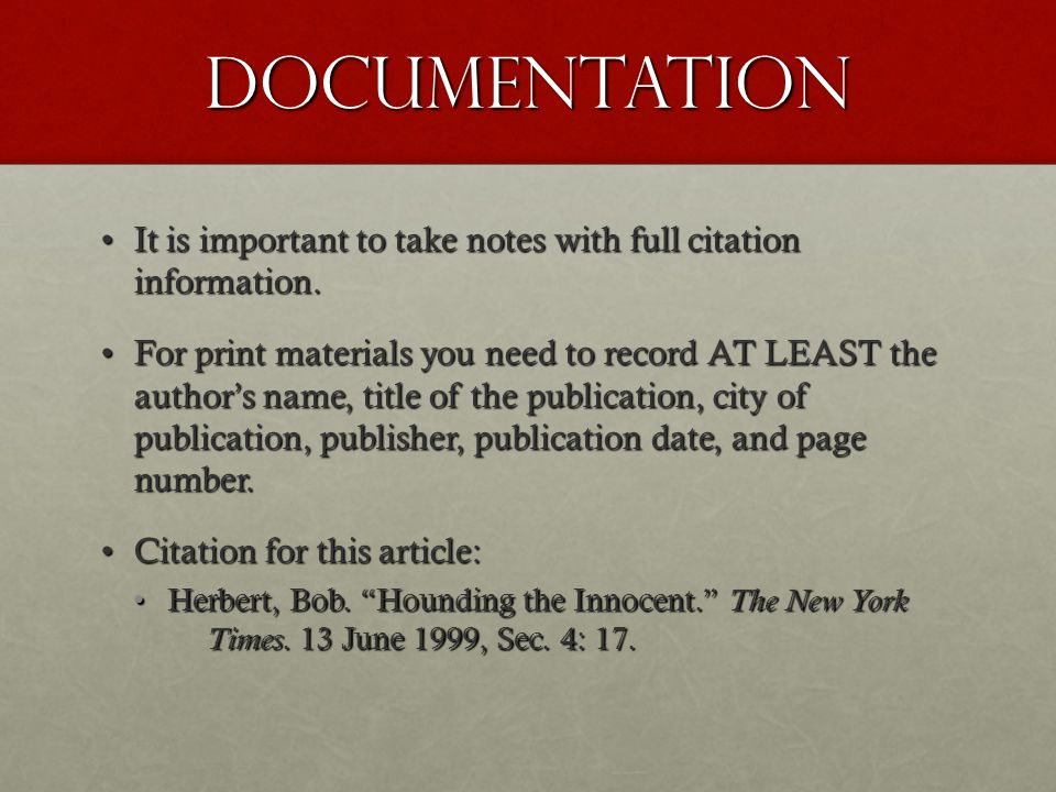 Documentation It is important to take notes with full citation information.
