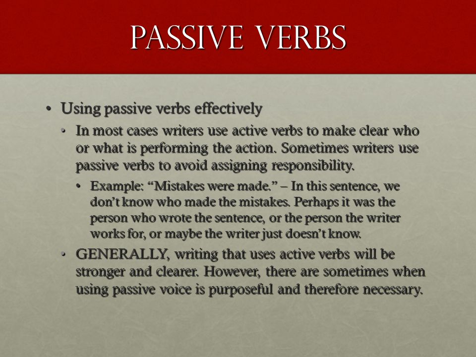 Passive Verbs Using passive verbs effectively