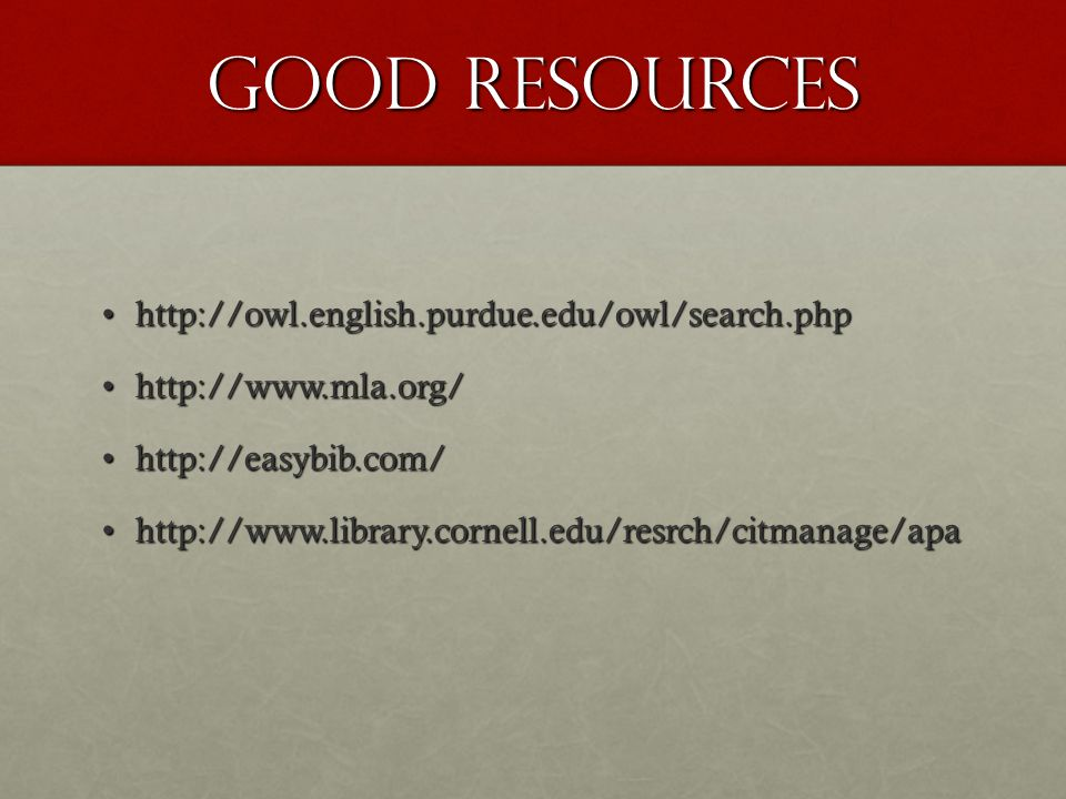 Good Resources http://owl.english.purdue.edu/owl/search.php