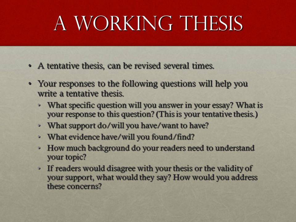 A Working Thesis A tentative thesis, can be revised several times.