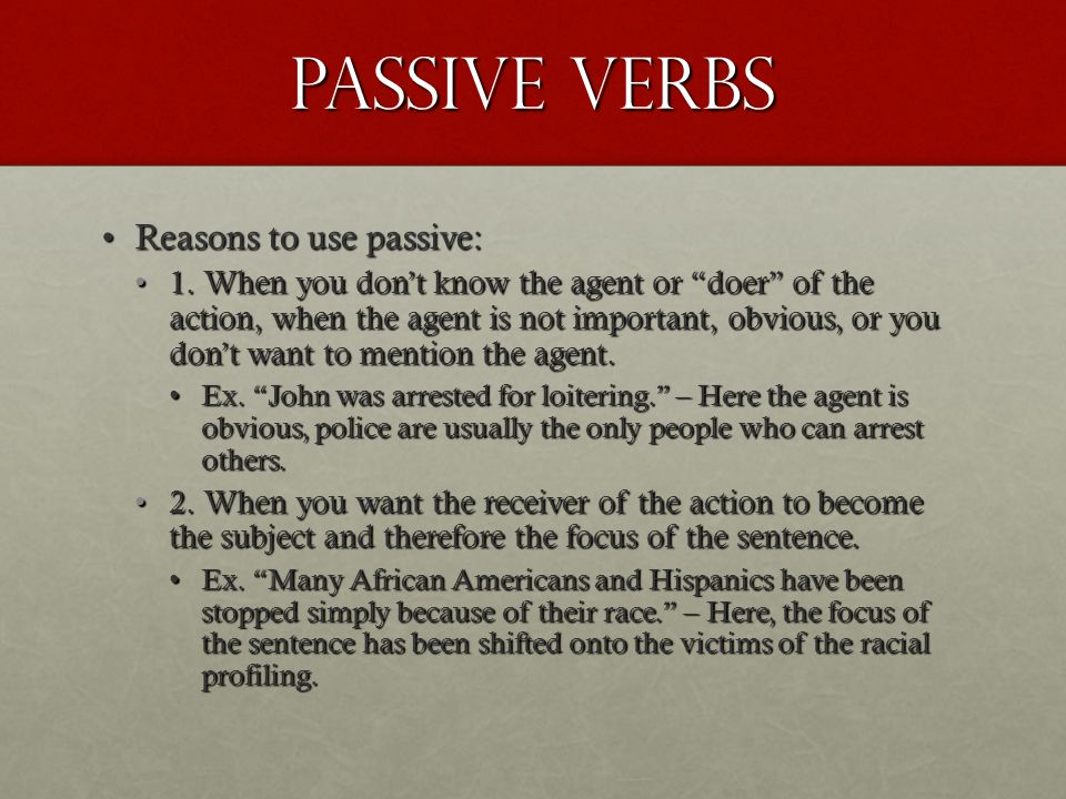 Passive Verbs Reasons to use passive: