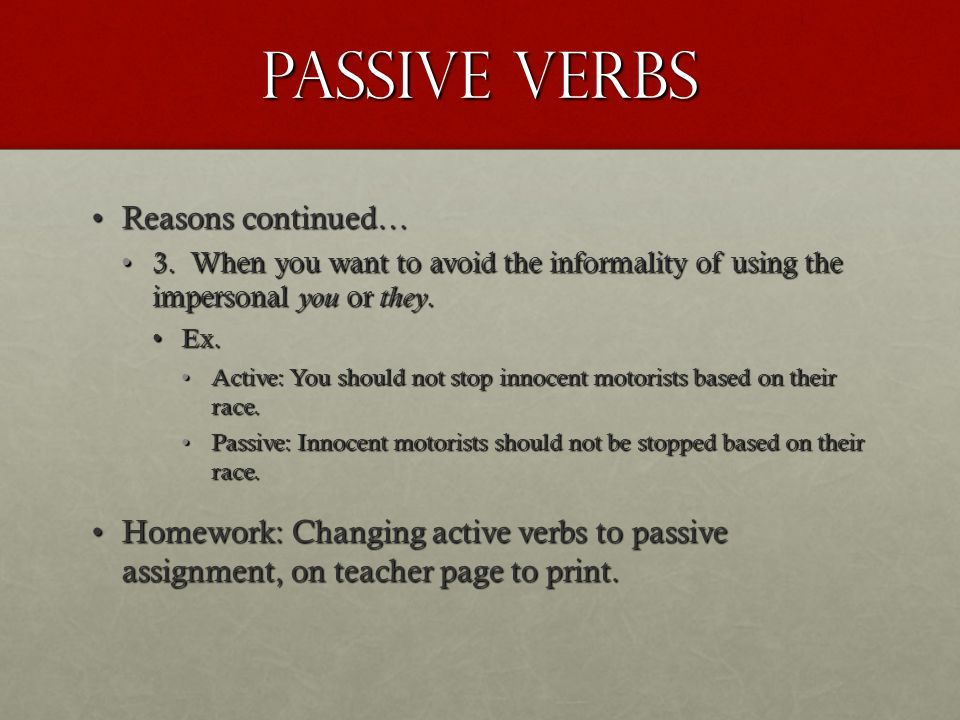 Passive Verbs Reasons continued…