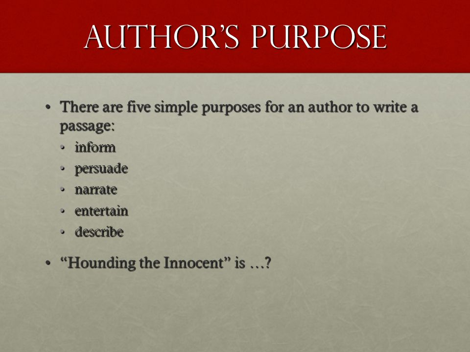 Author's Purpose There are five simple purposes for an author to write a passage: inform. persuade.