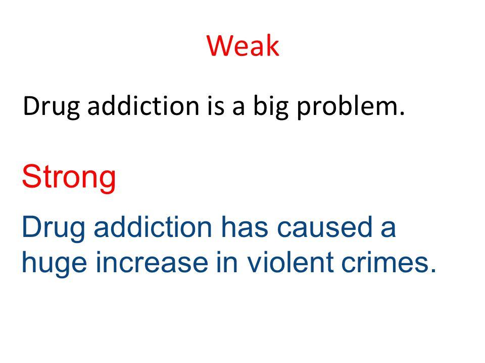 Weak Strong Drug addiction is a big problem.