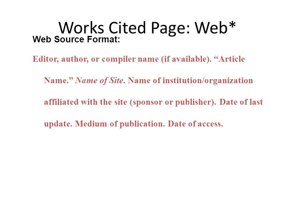 Works Cited Page: Web* Web Source Format: