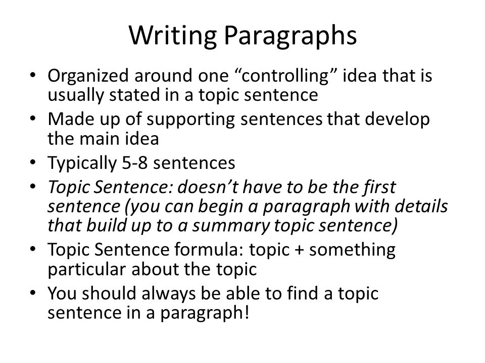 Writing Paragraphs Organized around one controlling idea that is usually stated in a topic sentence.
