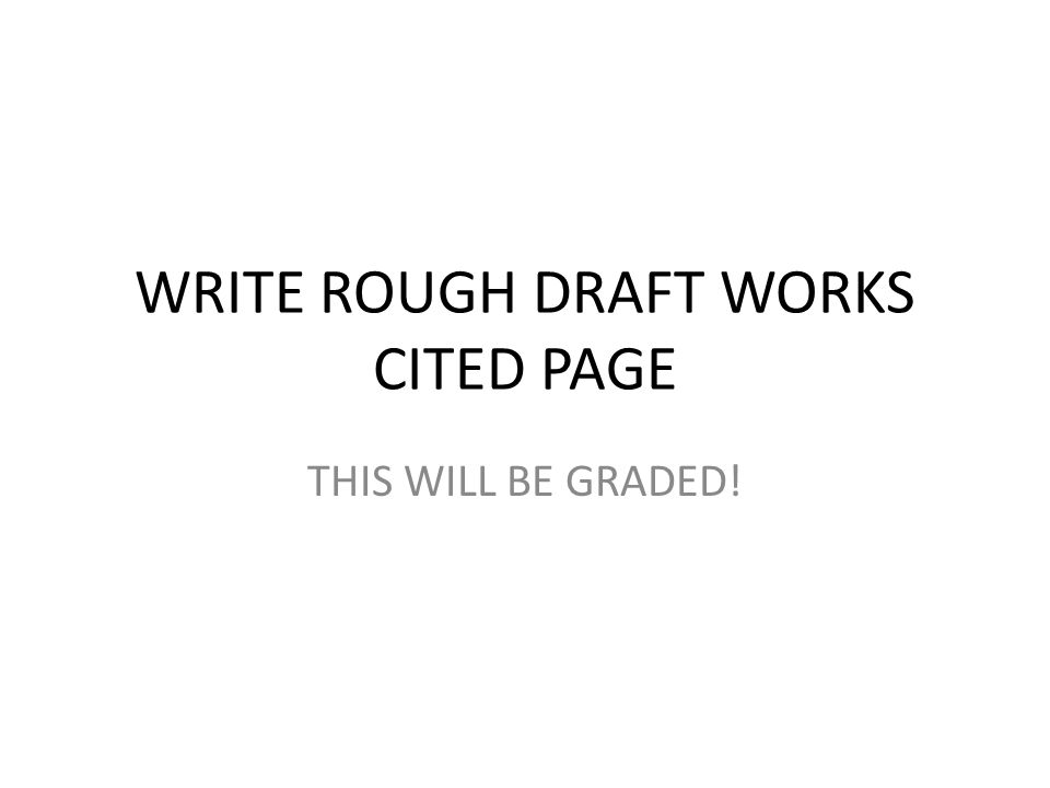 WRITE ROUGH DRAFT WORKS CITED PAGE