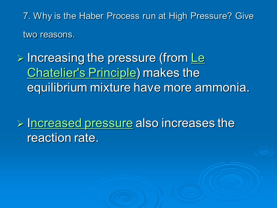 7. Why is the Haber Process run at High Pressure Give two reasons.
