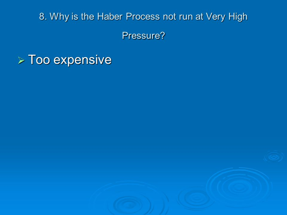 8. Why is the Haber Process not run at Very High Pressure