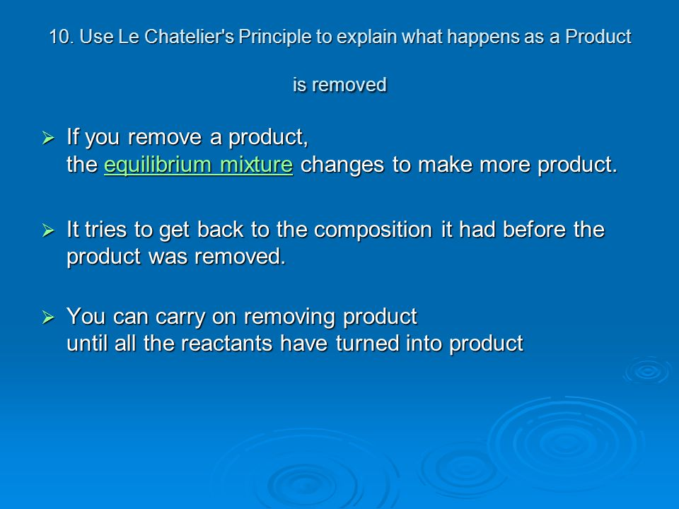 10. Use Le Chatelier s Principle to explain what happens as a Product is removed