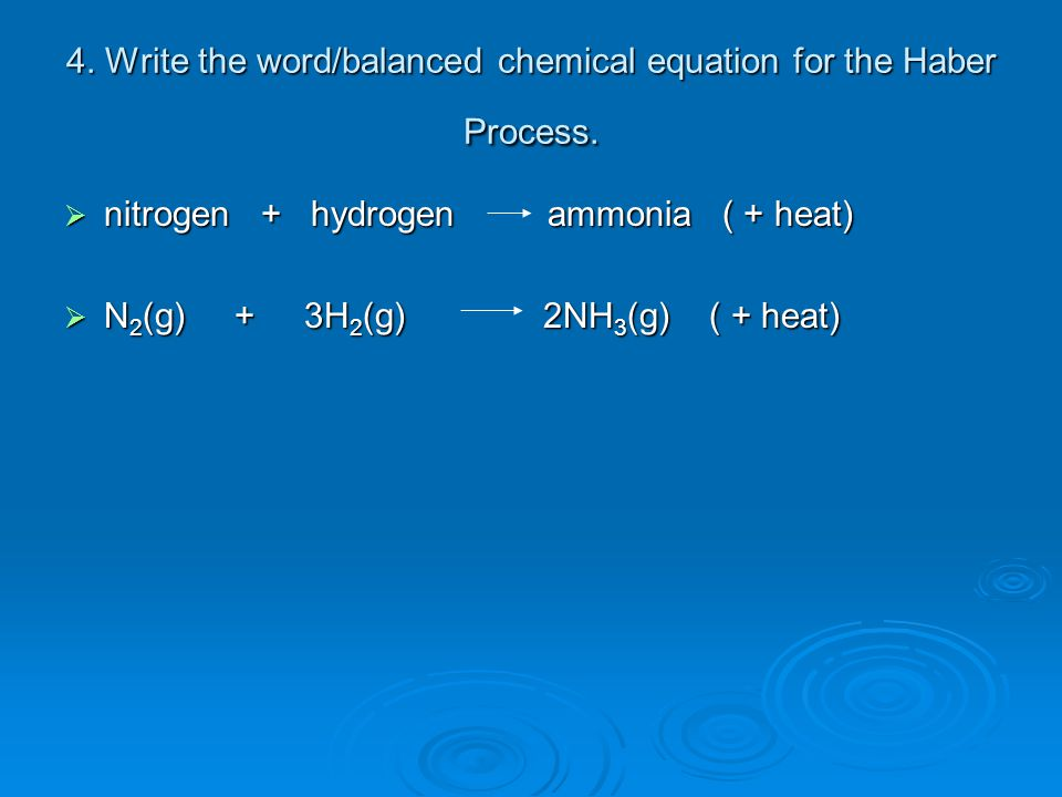 4. Write the word/balanced chemical equation for the Haber Process.