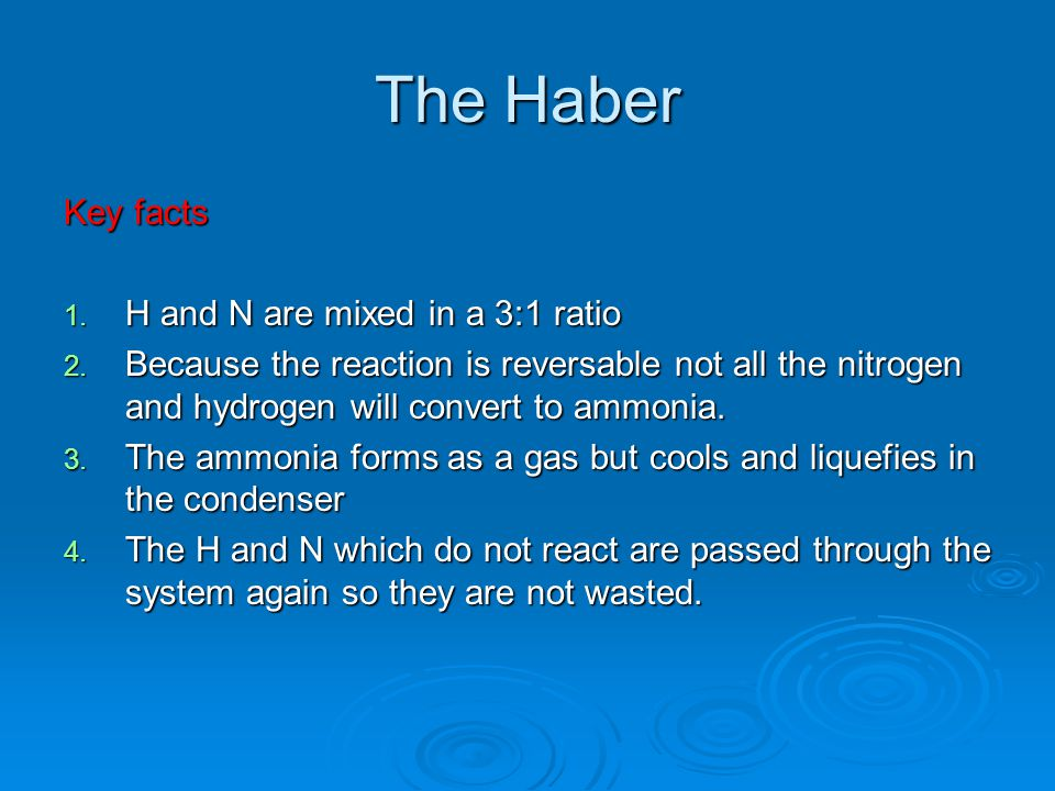 The Haber Key facts H and N are mixed in a 3:1 ratio