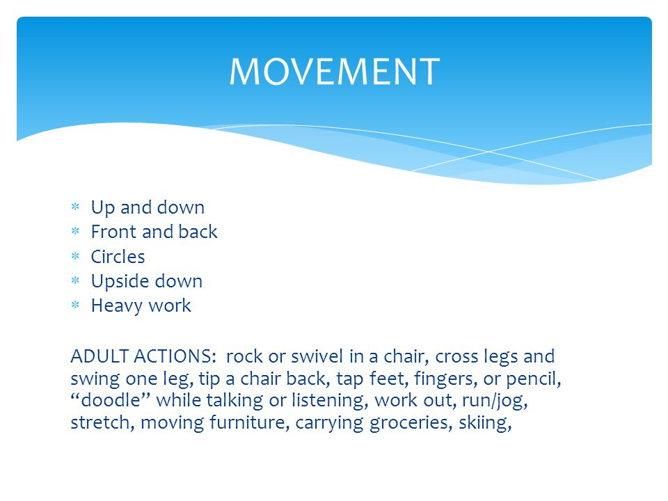 MOVEMENT Up and down Front and back Circles Upside down Heavy work