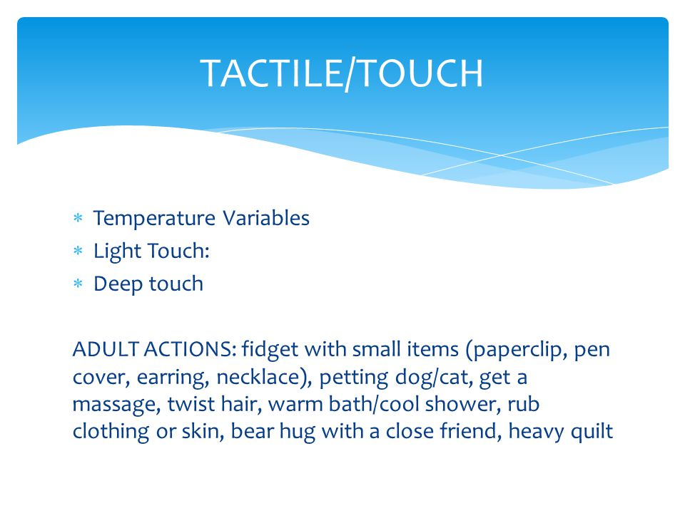 TACTILE/TOUCH Temperature Variables Light Touch: Deep touch