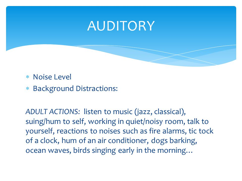 AUDITORY Noise Level Background Distractions: