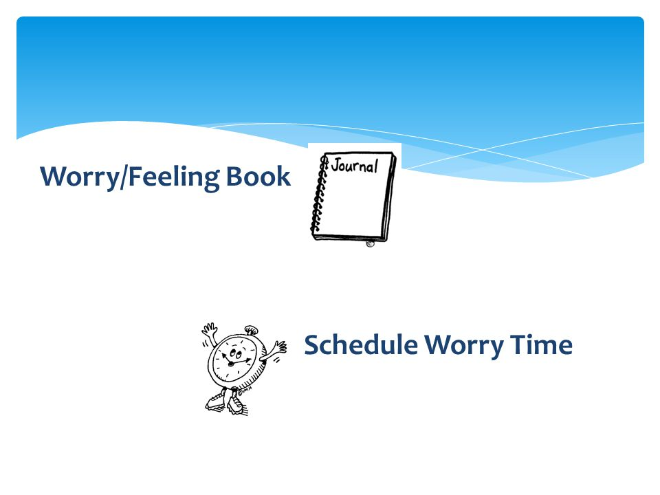 Worry/Feeling Book Schedule Worry Time