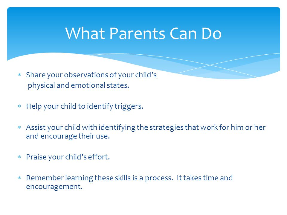 What Parents Can Do Share your observations of your child's
