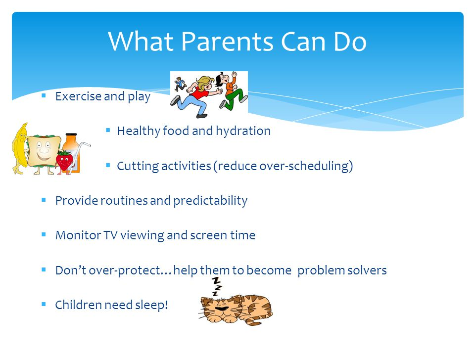 What Parents Can Do Exercise and play Healthy food and hydration