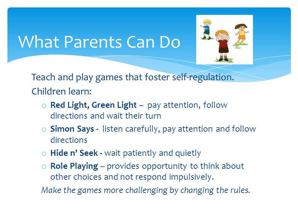 What Parents Can Do Teach and play games that foster self-regulation.