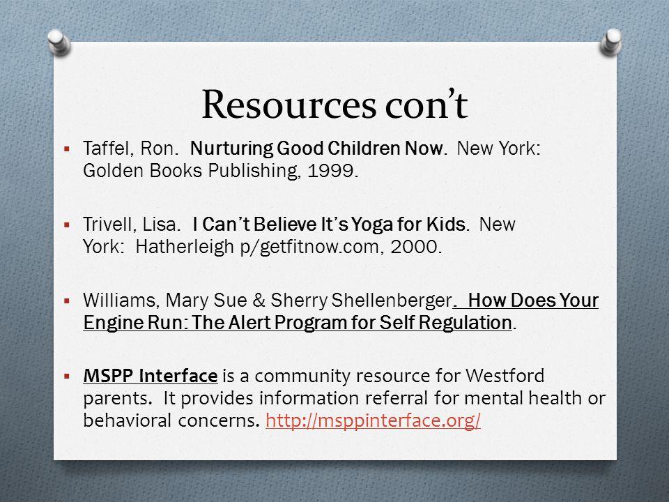 Resources con't Taffel, Ron. Nurturing Good Children Now. New York: Golden Books Publishing, 1999.