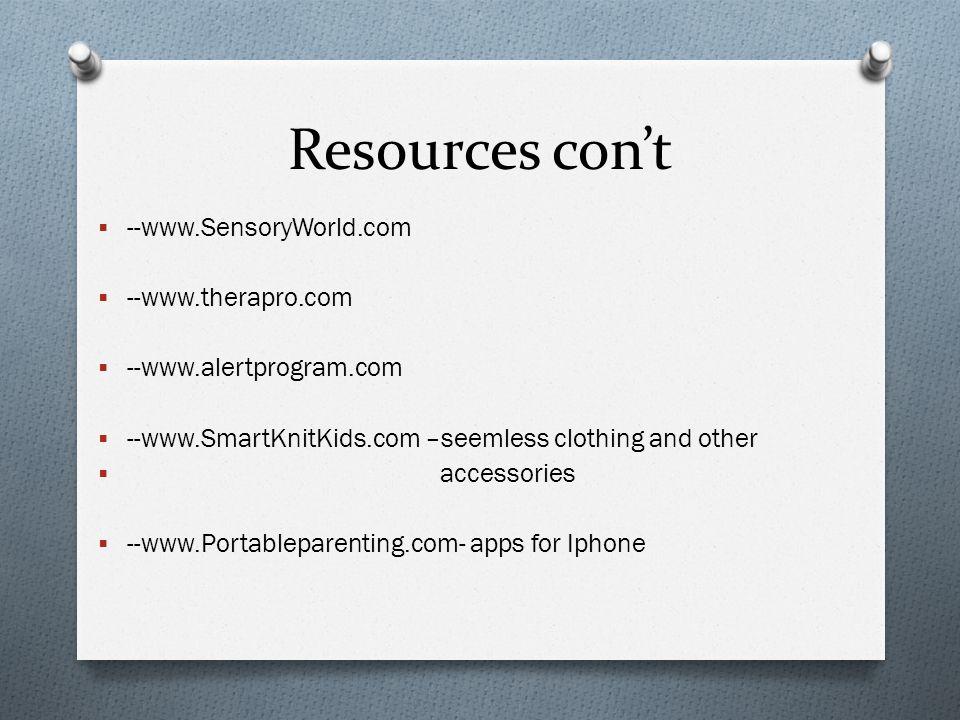 Resources con't --www.SensoryWorld.com --www.therapro.com