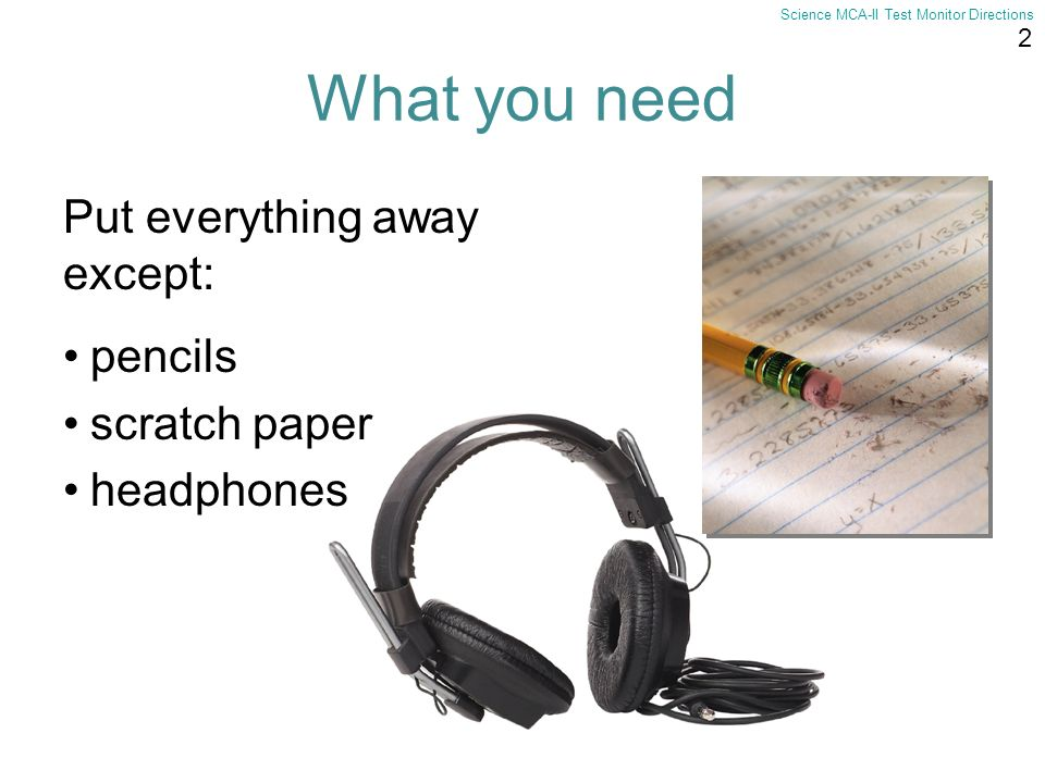 What you need Put everything away except: pencils scratch paper