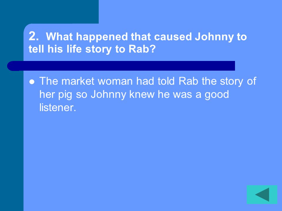 2. What happened that caused Johnny to tell his life story to Rab