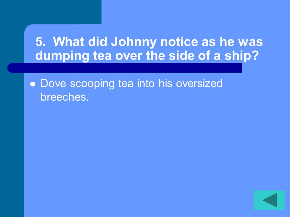 5. What did Johnny notice as he was dumping tea over the side of a ship