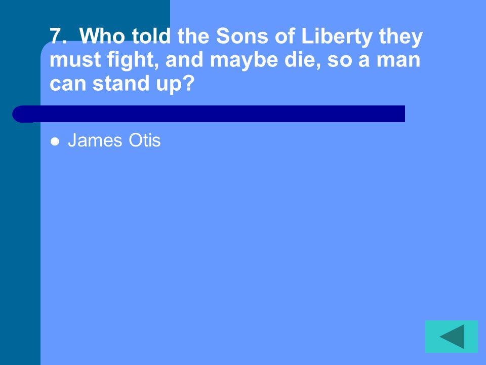 7. Who told the Sons of Liberty they must fight, and maybe die, so a man can stand up