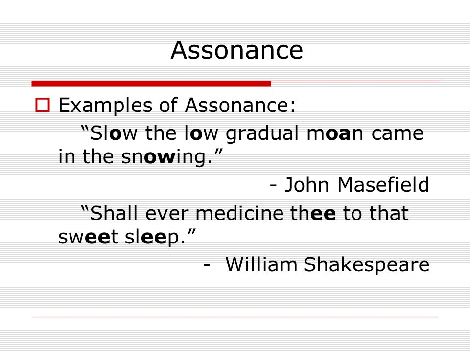 Assonance Examples of Assonance: