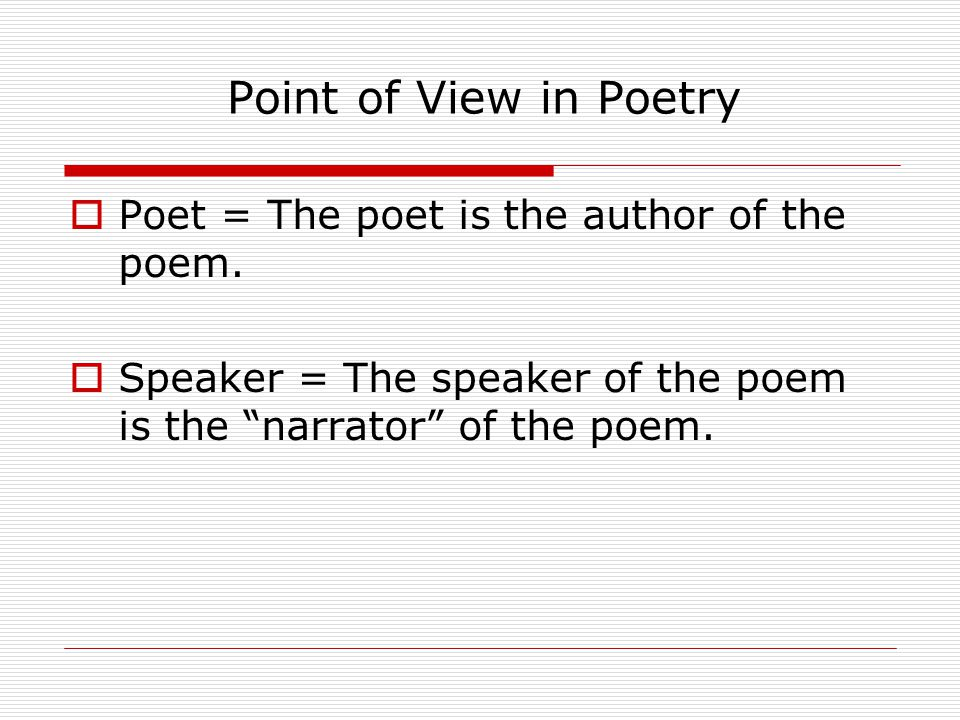 Point of View in Poetry Poet = The poet is the author of the poem.
