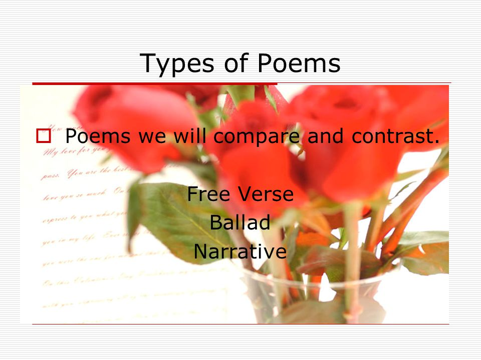 Types of Poems Poems we will compare and contrast. Free Verse Ballad