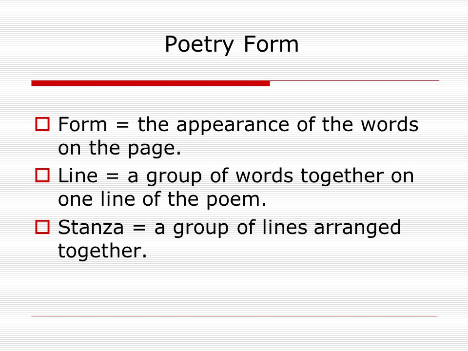 Poetry Form Form = the appearance of the words on the page.