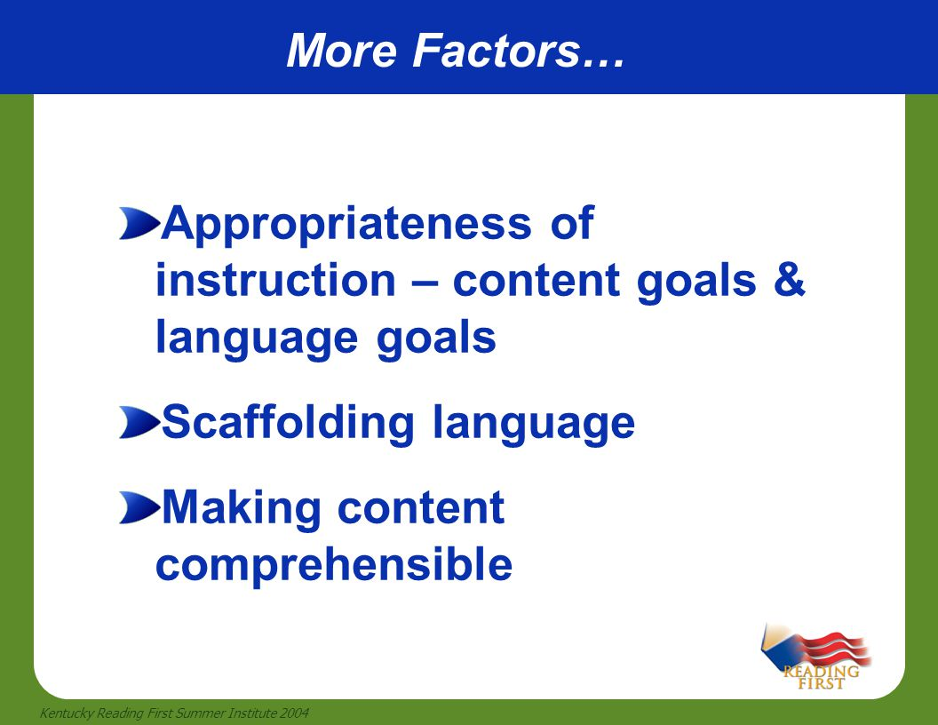 More Factors… Appropriateness of instruction – content goals & language goals. Scaffolding language.
