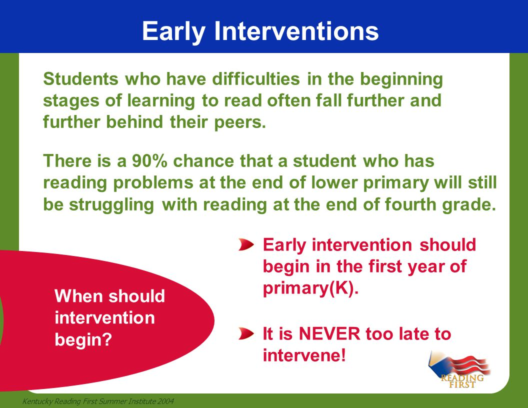 Early Interventions Students who have difficulties in the beginning stages of learning to read often fall further and further behind their peers.