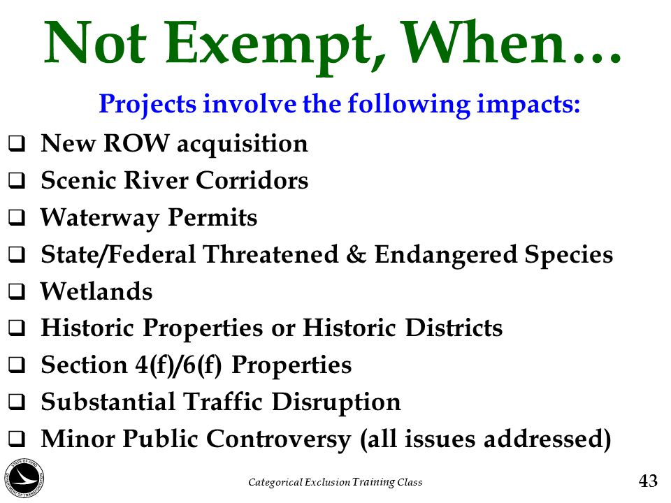 Not Exempt, When… Projects involve the following impacts: