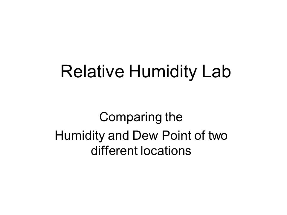 Comparing the Humidity and Dew Point of two different locations