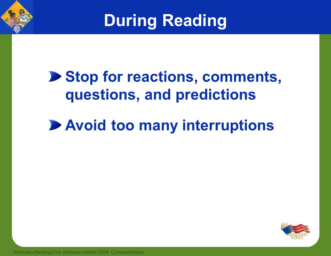 During Reading Stop for reactions, comments, questions, and predictions.