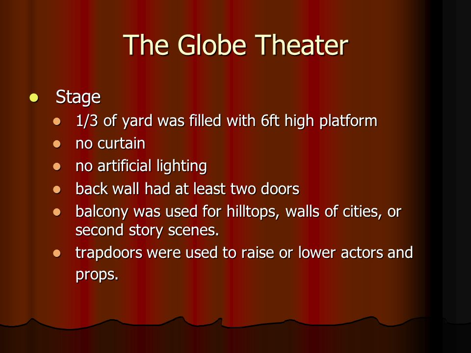 The Globe Theater Stage 1/3 of yard was filled with 6ft high platform