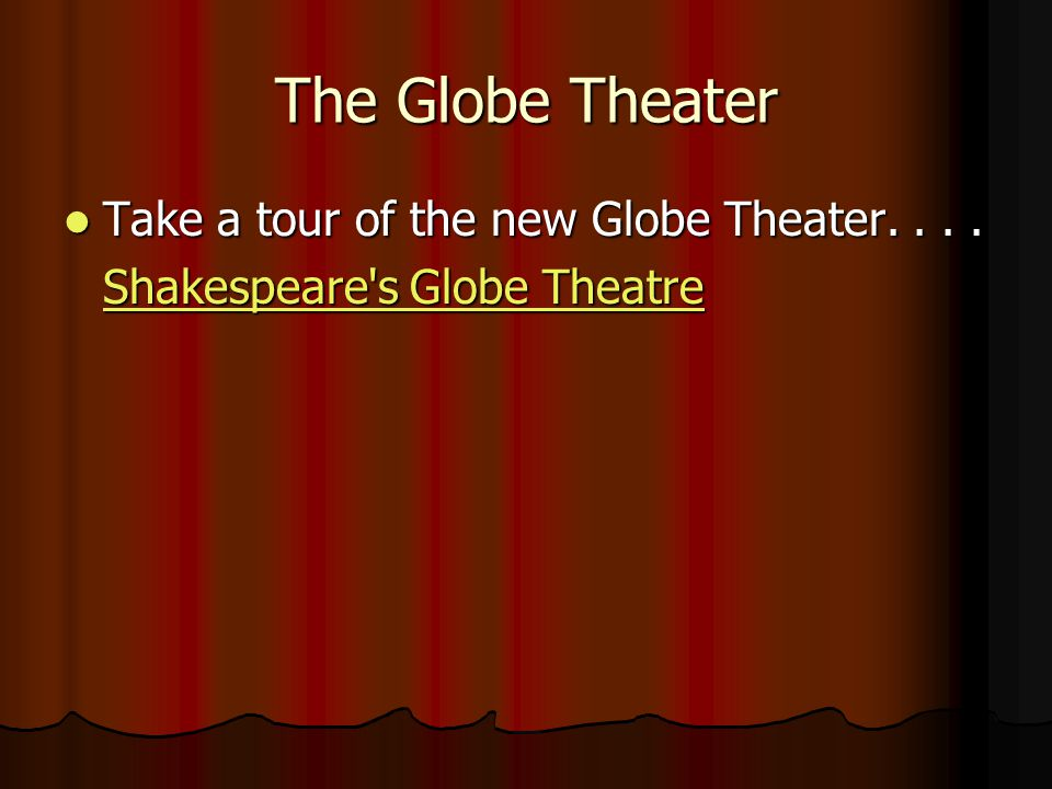 The Globe Theater Take a tour of the new Globe Theater. . . .