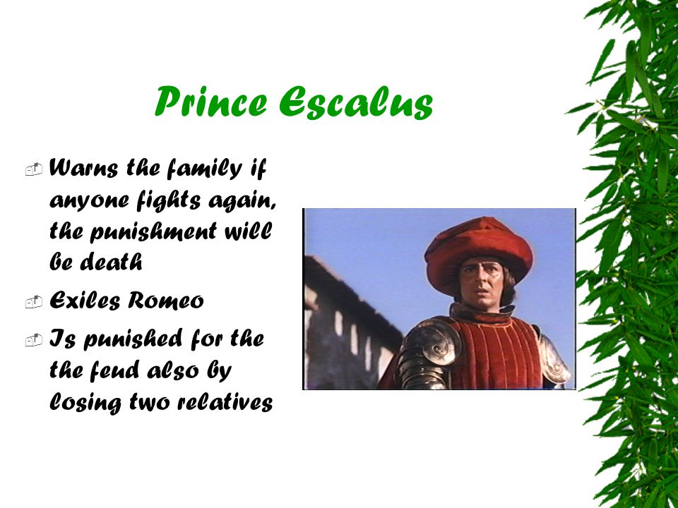 Prince Escalus Warns the family if anyone fights again, the punishment will be death. Exiles Romeo.