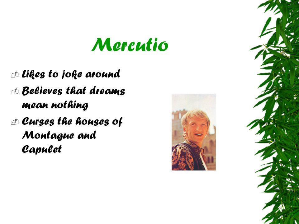 Mercutio Likes to joke around Believes that dreams mean nothing