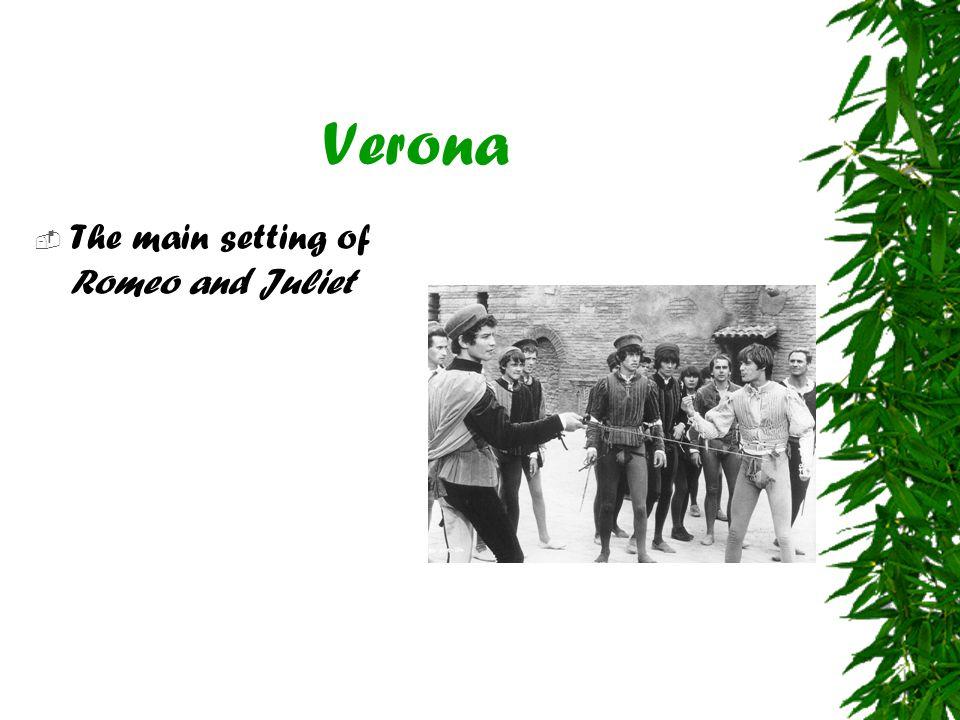 Verona The main setting of Romeo and Juliet