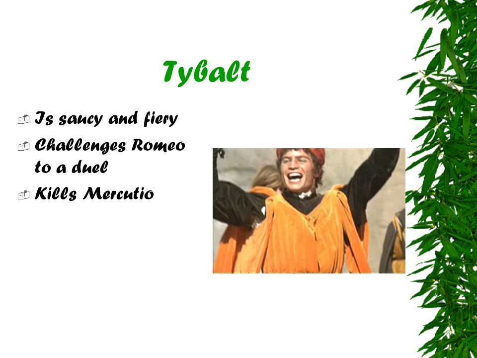 an examination of the character of tybalt in the play romeo and juliet The character of tybalt and explore his role in the play 'romeo and juliet  my  analysis of tybalt has led me to discover that he is the only character who has.