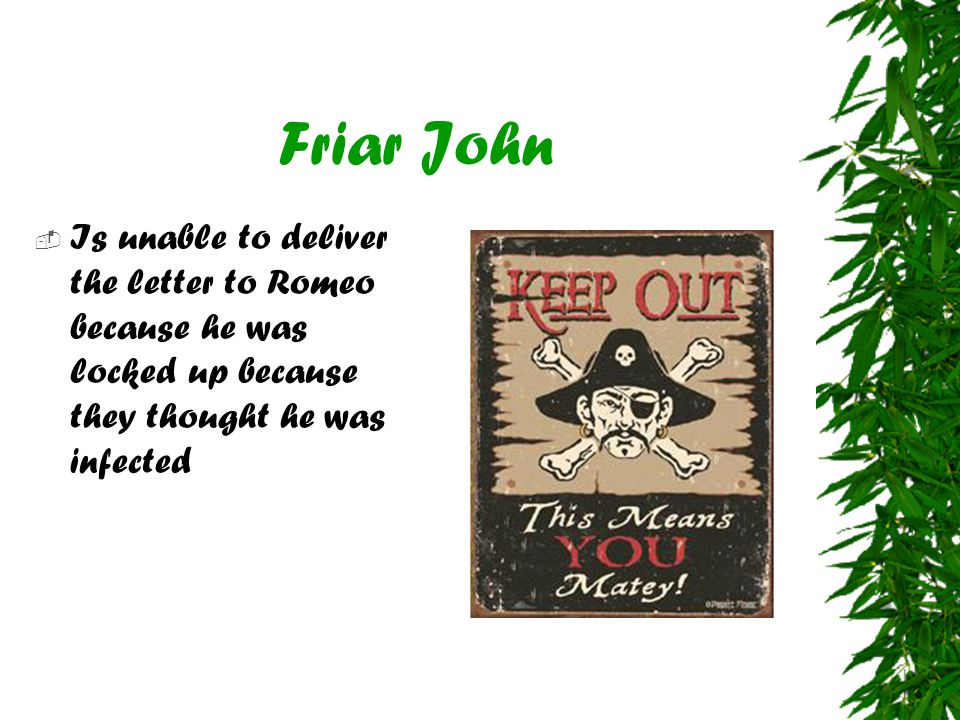 Friar John Is unable to deliver the letter to Romeo because he was locked up because they thought he was infected.