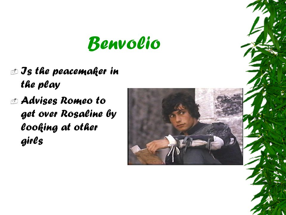 Benvolio Is the peacemaker in the play