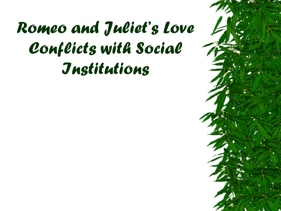Romeo and Juliet's Love Conflicts with Social Institutions