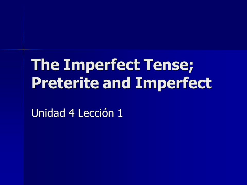 The Imperfect Tense; Preterite and Imperfect