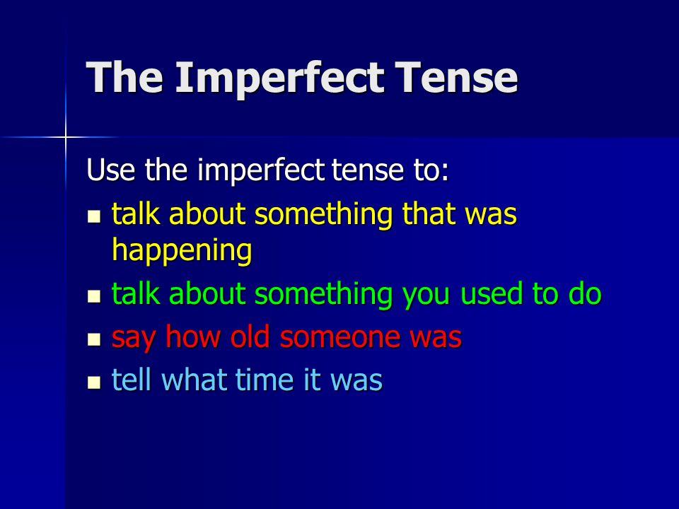 The Imperfect Tense Use the imperfect tense to: