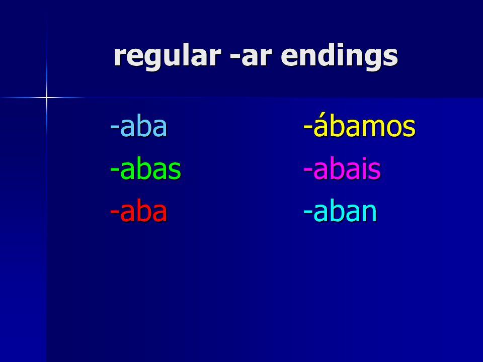 regular -ar endings -aba -ábamos -abas -abais -aba -aban